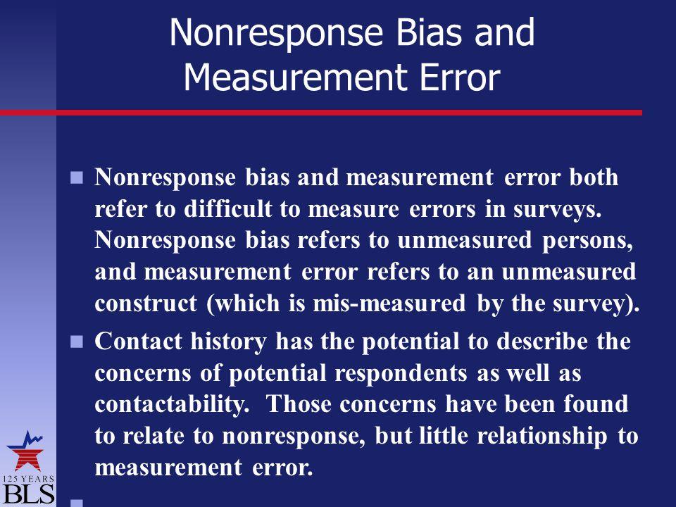 Nonresponse Bias and Measurement Error Nonresponse bias and measurement error both refer to difficult to measure errors in surveys.