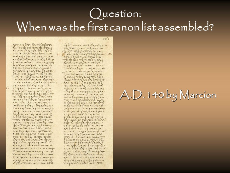 Question: When was the first canon list assembled A.D. 140 by Marcion