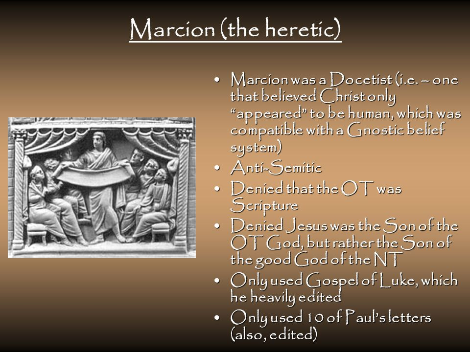 Marcion (the heretic) Marcion was a Docetist (i.e.