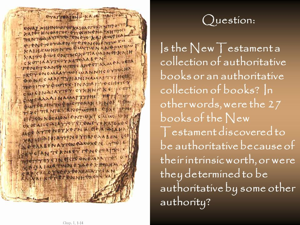 Question: Is the New Testament a collection of authoritative books or an authoritative collection of books.