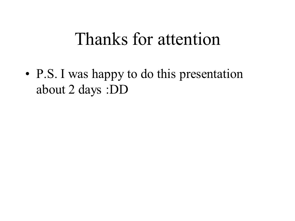 Thanks for attention P.S. I was happy to do this presentation about 2 days :DD