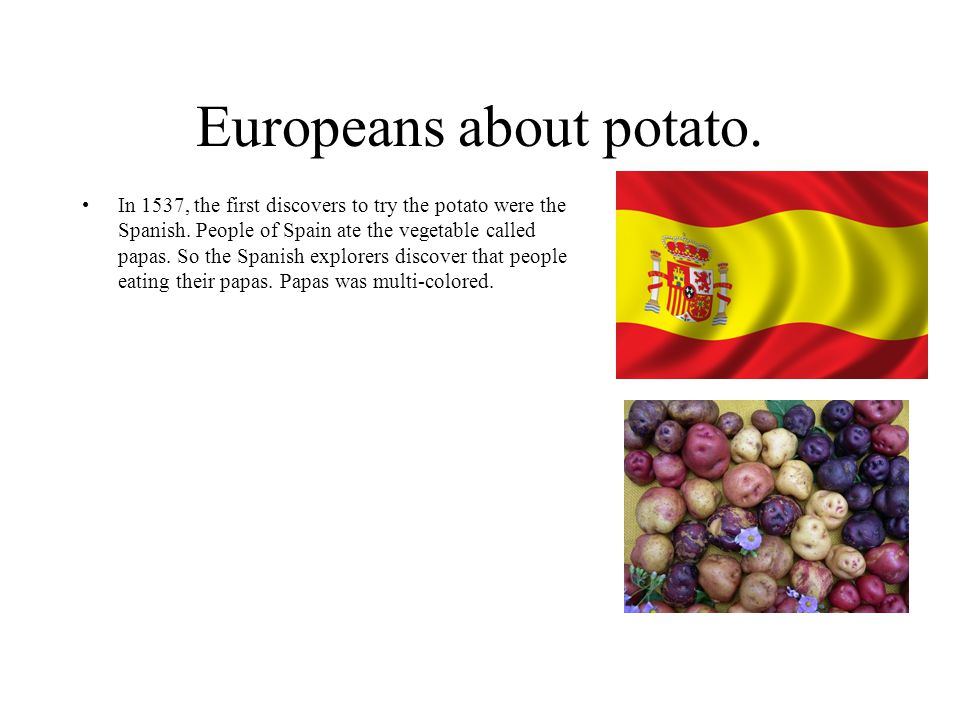 Europeans about potato. In 1537, the first discovers to try the potato were the Spanish.