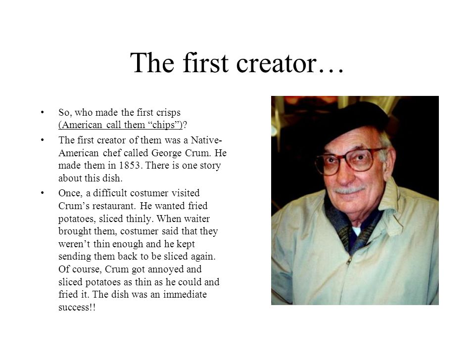 The first creator… So, who made the first crisps (American call them chips ).