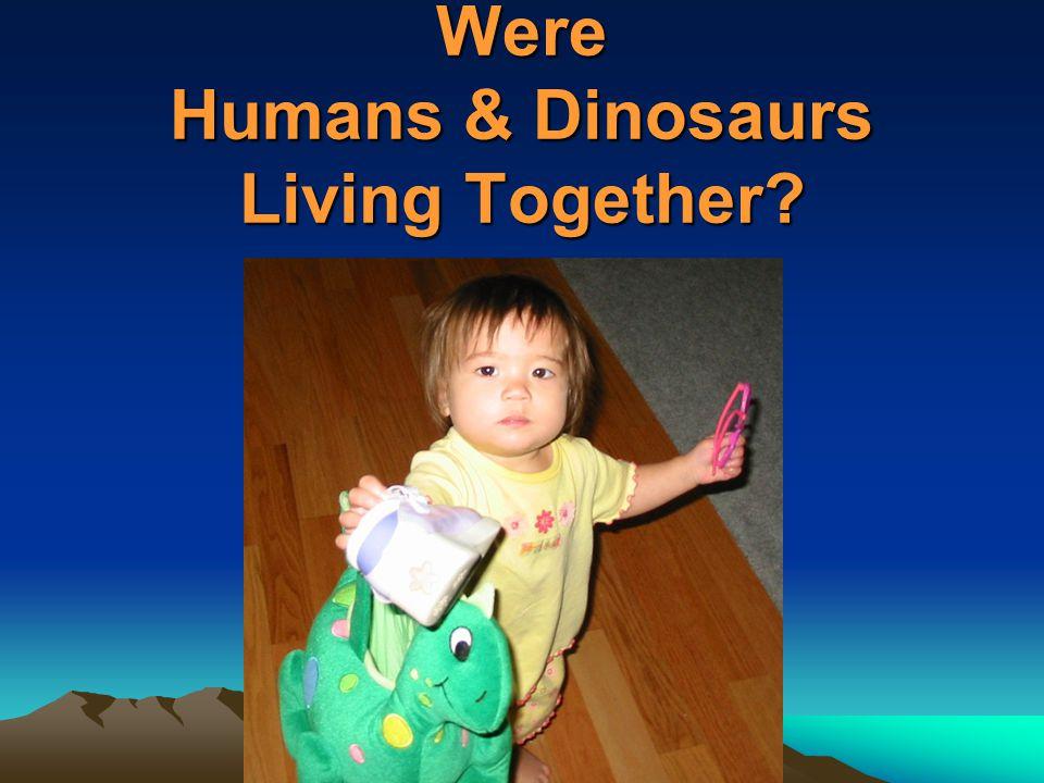 Were Humans & Dinosaurs Living Together