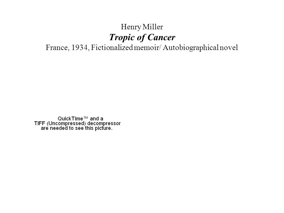 Henry Miller Tropic of Cancer France, 1934, Fictionalized memoir/ Autobiographical novel