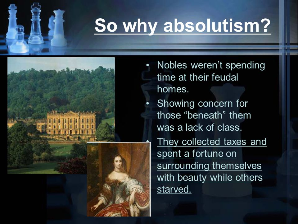 So why absolutism. Nobles weren't spending time at their feudal homes.