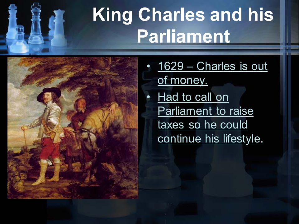 King Charles and his Parliament 1629 – Charles is out of money.