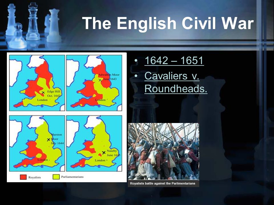 The English Civil War 1642 – 1651 Cavaliers v. Roundheads.
