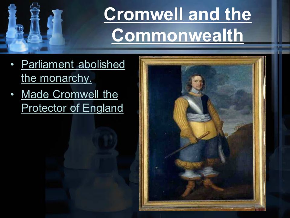 Cromwell and the Commonwealth Parliament abolished the monarchy.