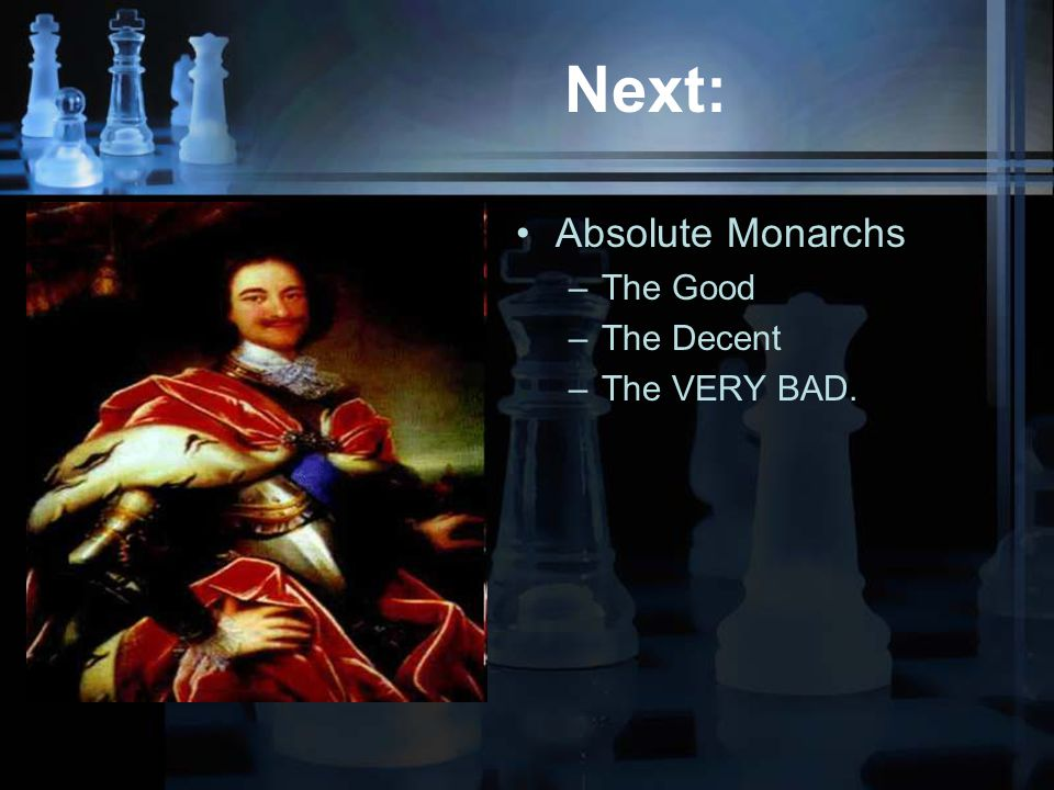 Next: Absolute Monarchs –The Good –The Decent –The VERY BAD.