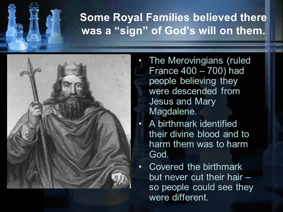 Some Royal Families believed there was a sign of God's will on them.