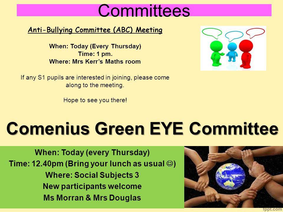 Committees Anti-Bullying Committee (ABC) Meeting When: Today (Every Thursday) Time: 1 pm.