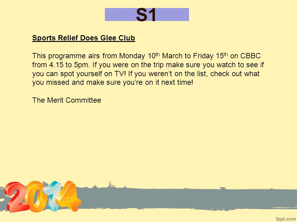 S1 Sports Relief Does Glee Club This programme airs from Monday 10 th March to Friday 15 th on CBBC from 4.15 to 5pm.