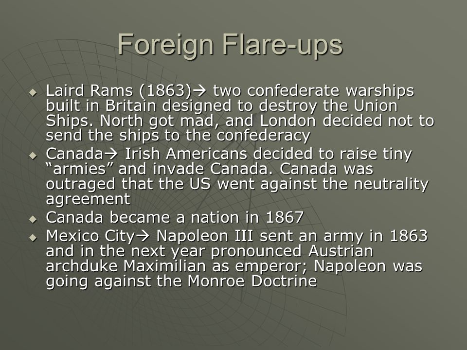 Foreign Flare-ups  Laird Rams (1863)  two confederate warships built in Britain designed to destroy the Union Ships.