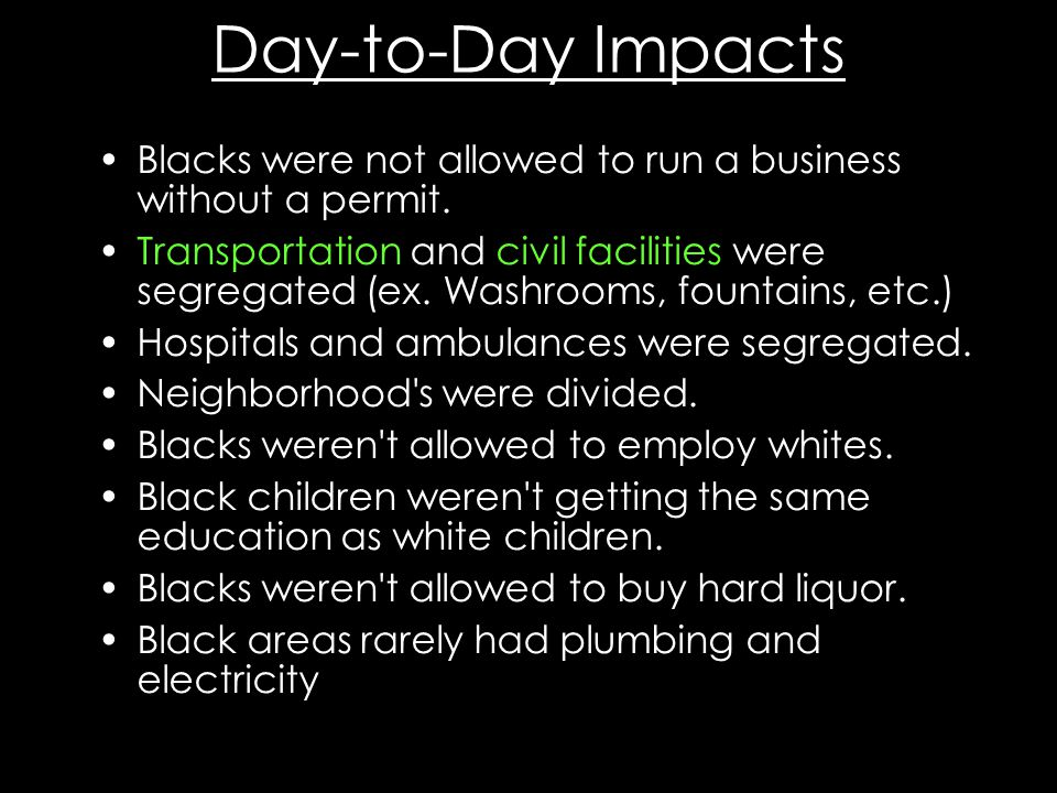Day-to-Day Impacts Blacks were not allowed to run a business without a permit.