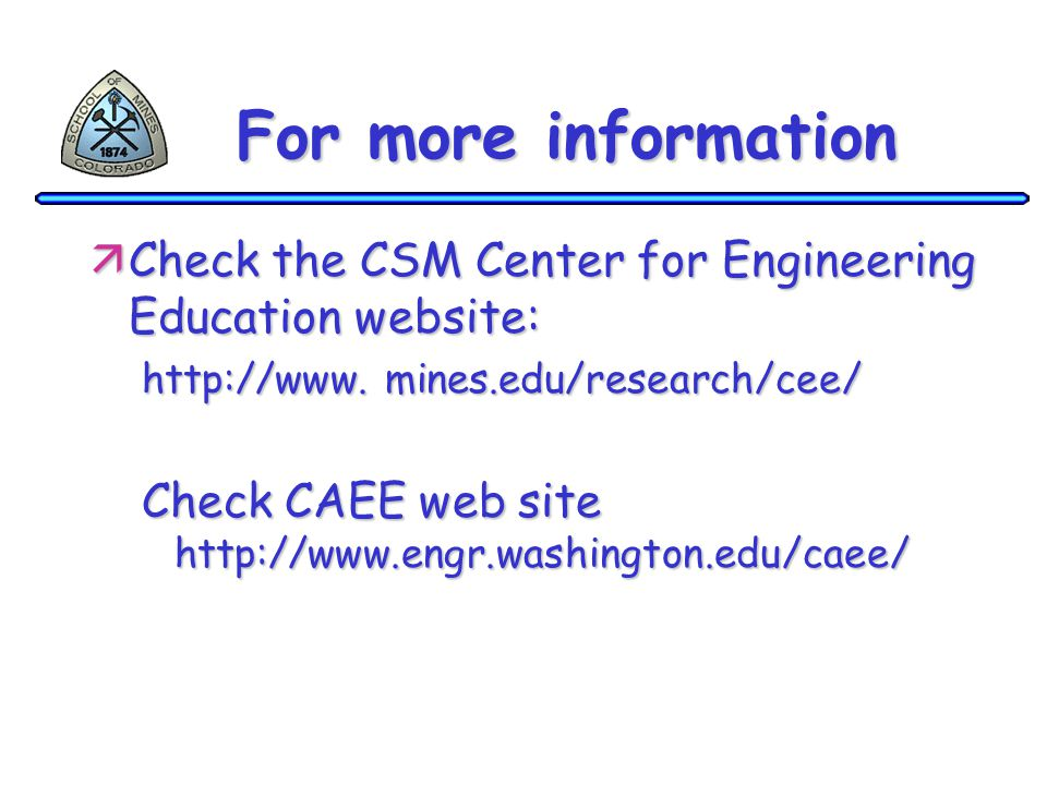 For more information äCheck the CSM Center for Engineering Education website: http://www.