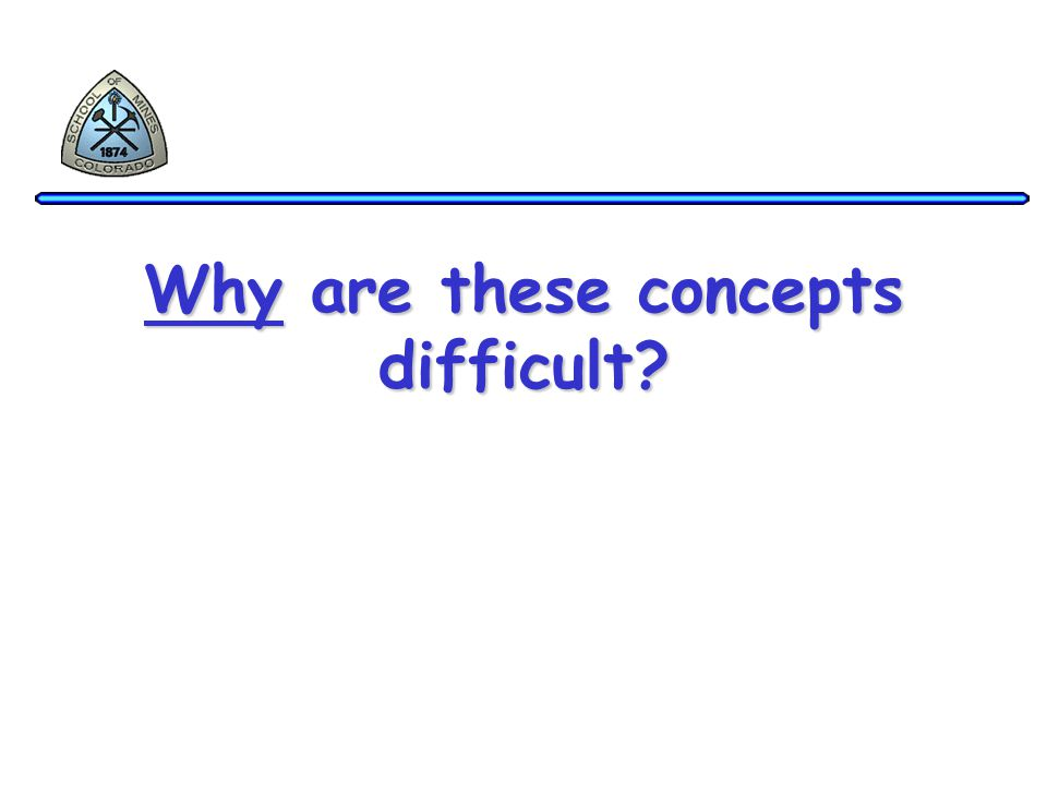 Why are these concepts difficult?