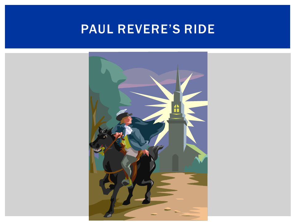  Paul Revere learned of secret plans the British had to march on Concord, Massachusetts.