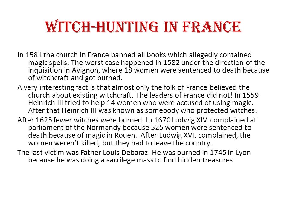 Witch-Hunting in France In 1581 the church in France banned all books which allegedly contained magic spells.
