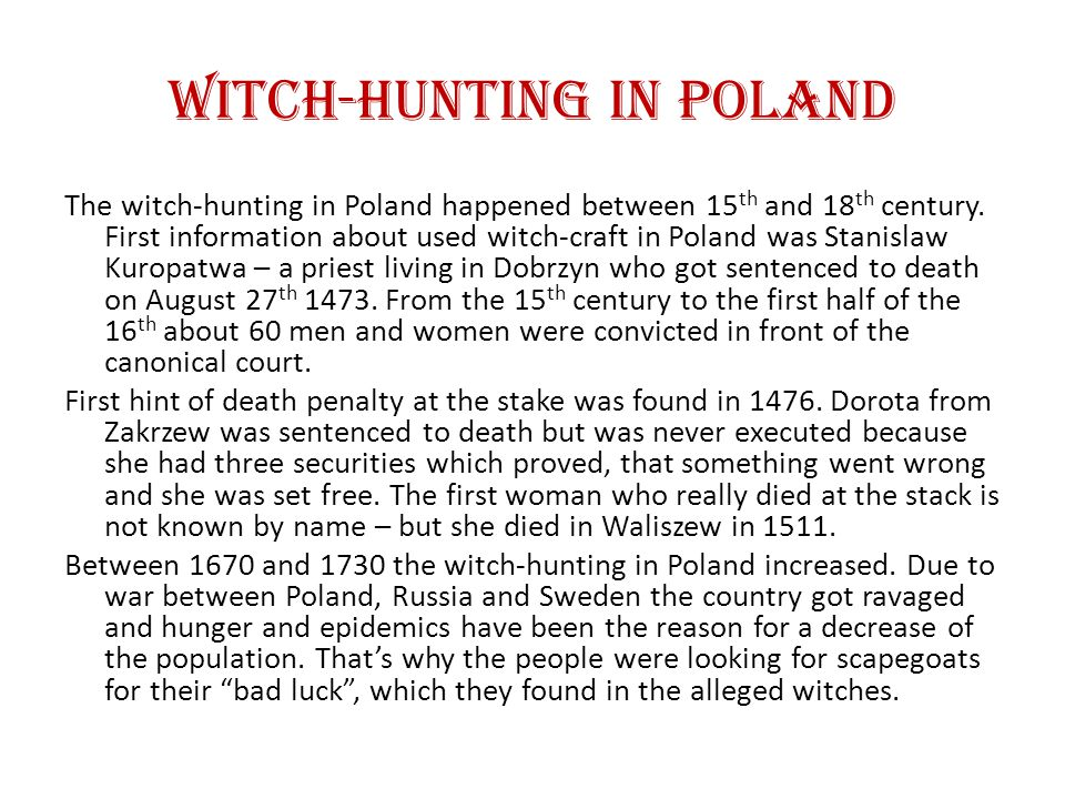 Witch-Hunting in Poland The witch-hunting in Poland happened between 15 th and 18 th century.