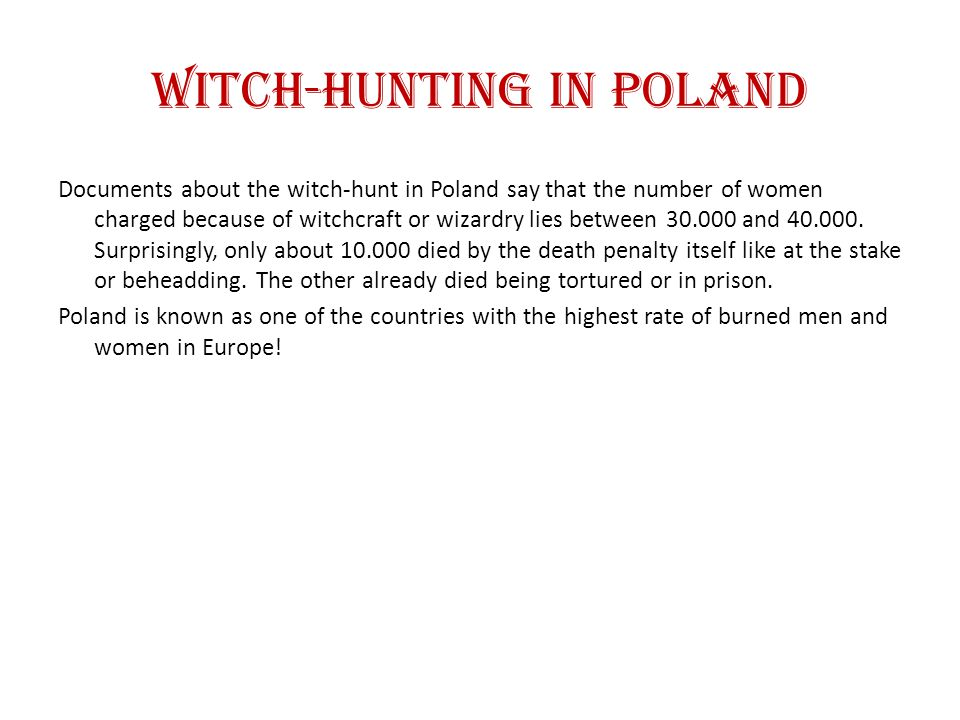 Witch-Hunting in Poland Documents about the witch-hunt in Poland say that the number of women charged because of witchcraft or wizardry lies between 30.000 and 40.000.