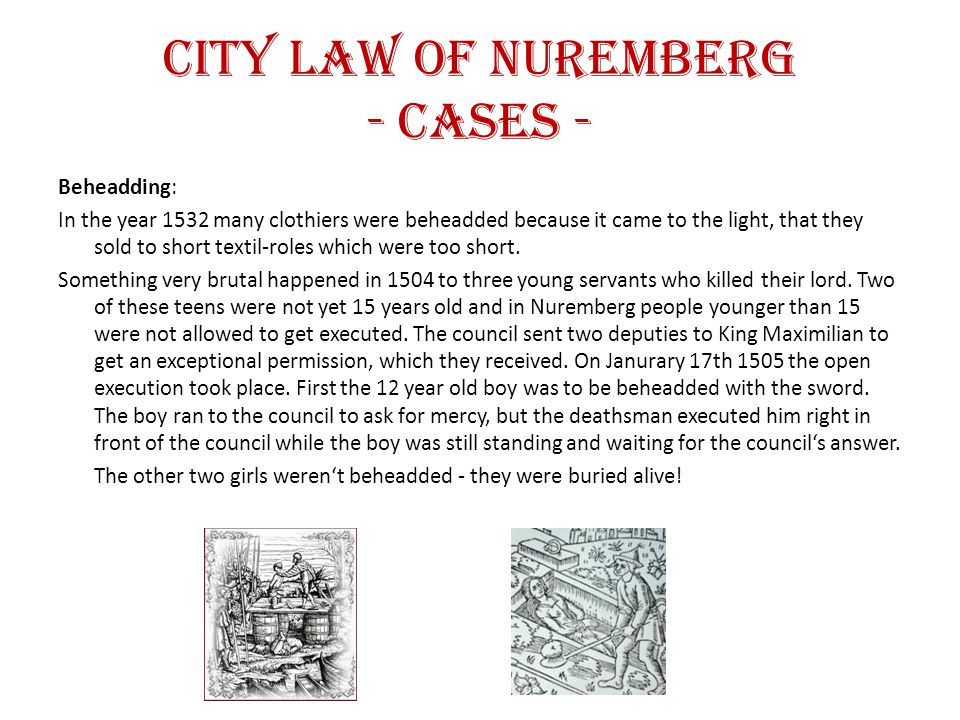 City law of Nuremberg - Cases - Burning : In the medieval times women who knew a lot about herbs or the human body (like midwives) were called witches and were burned by law.