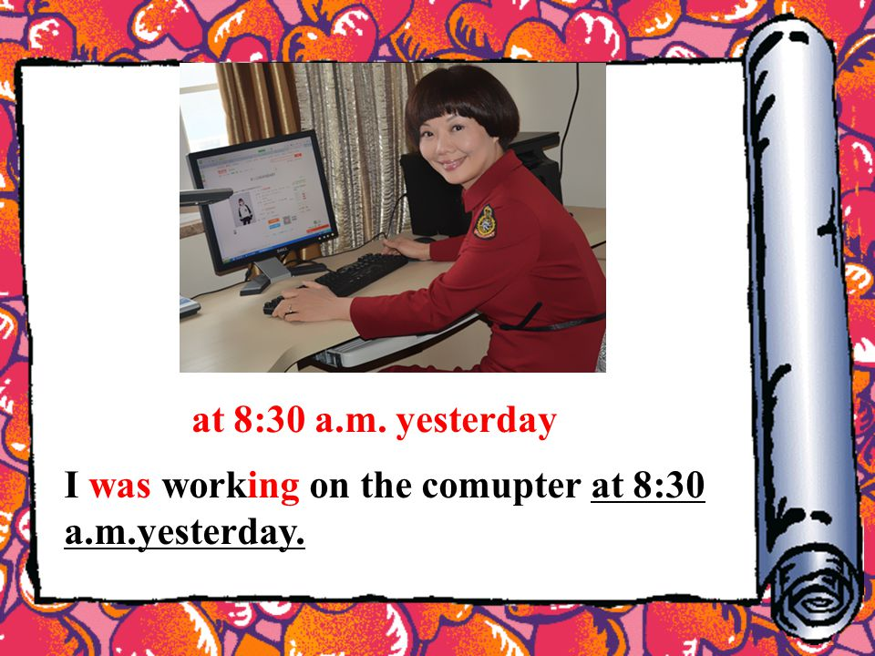 at 8:30 a.m. yesterday I was working on the comupter at 8:30 a.m.yesterday.