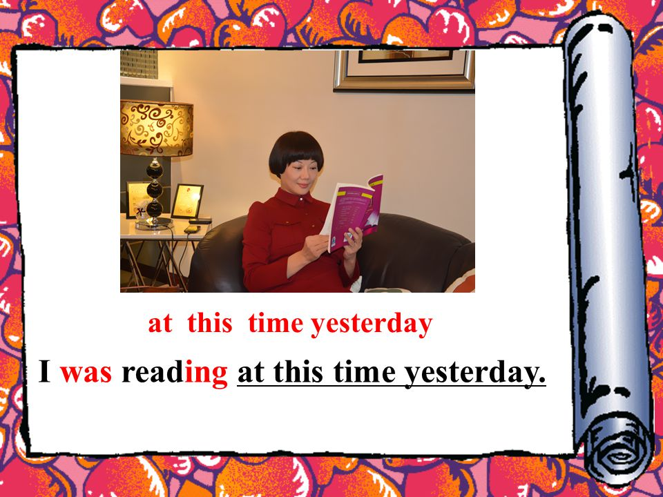at this time yesterday I was reading at this time yesterday.