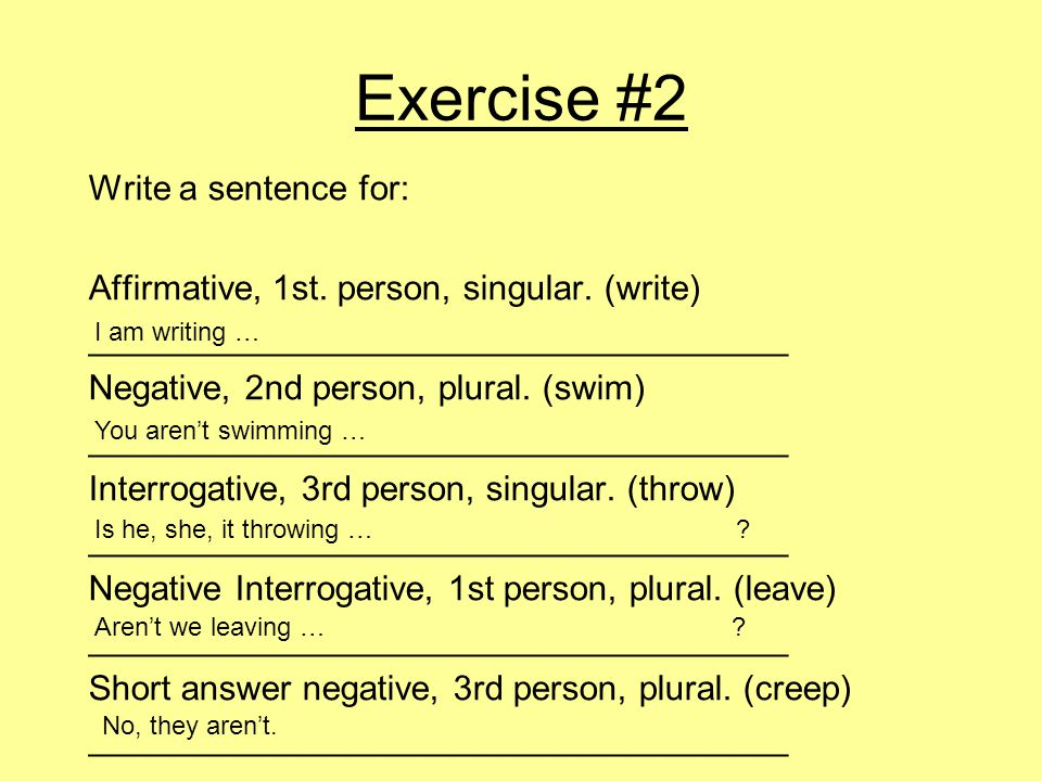 Exercise #2 Write a sentence for: Affirmative, 1st.