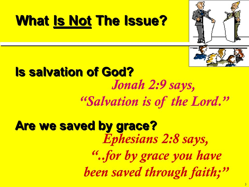3 What Is Not The Issue. Is salvation of God. Are we saved by grace.