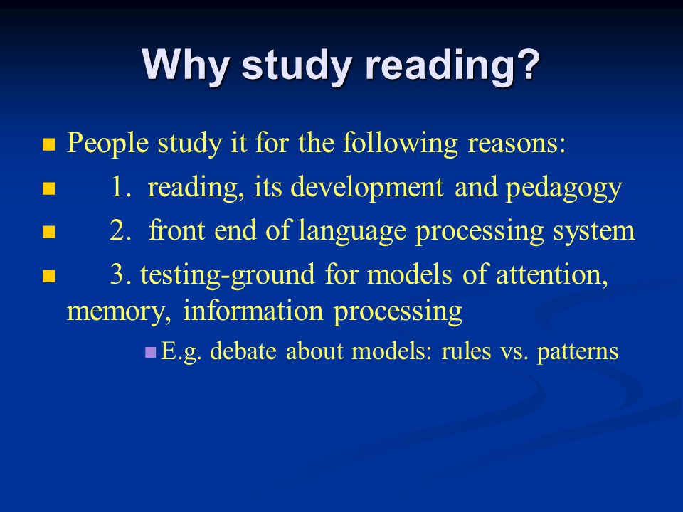 Why study reading. People study it for the following reasons: 1.