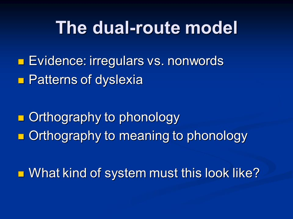 The dual-route model Evidence: irregulars vs. nonwords Evidence: irregulars vs.