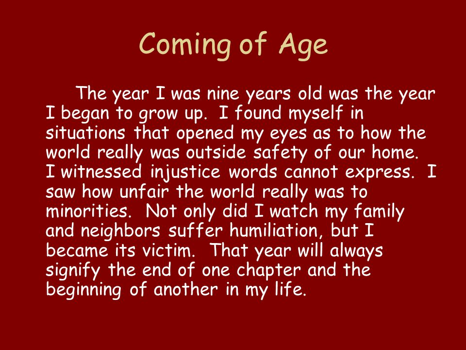 Coming of Age The year I was nine years old was the year I began to grow up.