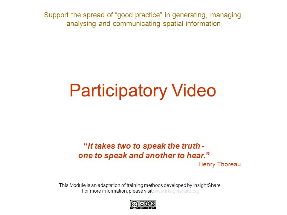 """Support the spread of """"good practice"""" in generating, managing, analysing and communicating spatial information Participatory Video """"It takes two to sp"""