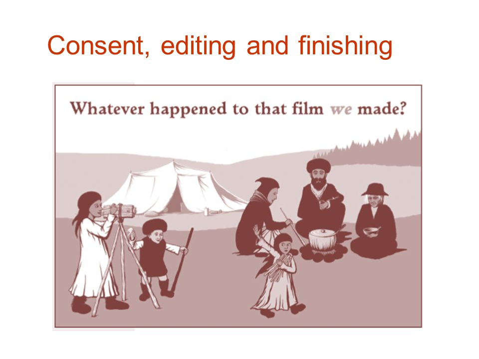 16 Consent, editing and finishing