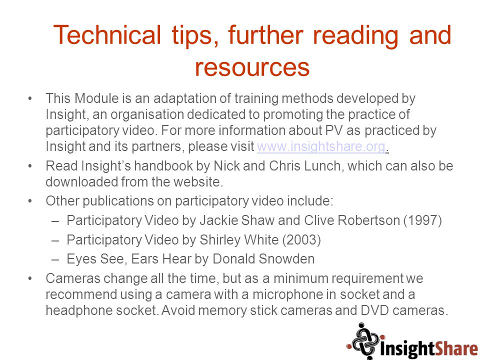 Technical tips, further reading and resources This Module is an adaptation of training methods developed by Insight, an organisation dedicated to prom