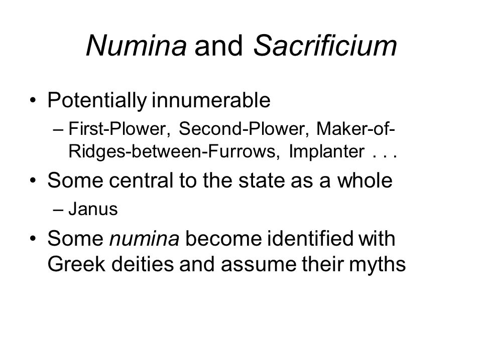 Numina and Sacrificium Potentially innumerable –First-Plower, Second-Plower, Maker-of- Ridges-between-Furrows, Implanter...