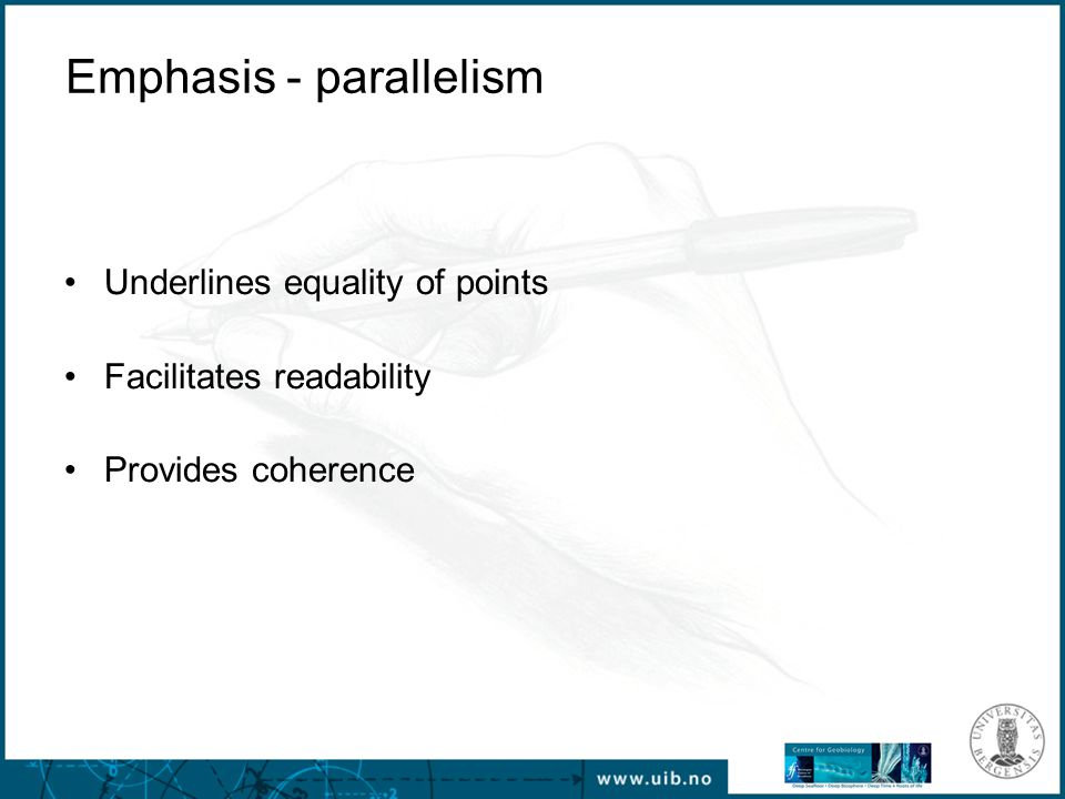 Emphasis - parallelism Underlines equality of points Facilitates readability Provides coherence