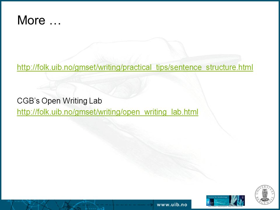 More … http://folk.uib.no/gmset/writing/practical_tips/sentence_structure.html CGB's Open Writing Lab http://folk.uib.no/gmset/writing/open_writing_lab.html
