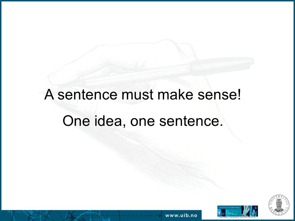 A sentence must make sense! One idea, one sentence.