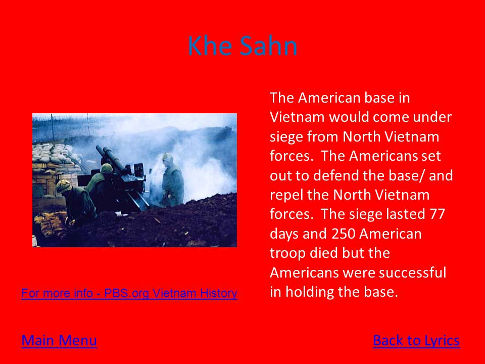 Khe Sahn The American base in Vietnam would come under siege from North Vietnam forces.