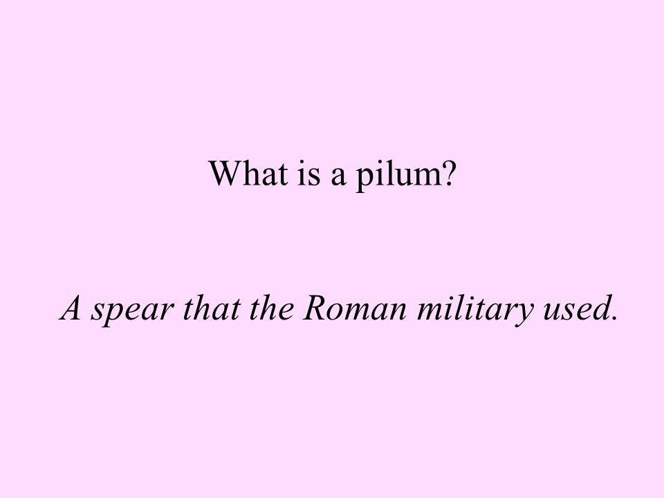 What is a gladius? A short sword that Romans used.