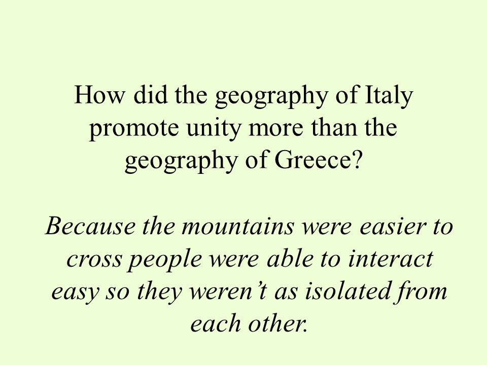 How is the geography of Italy different from the the geography of Greece? 1. The mountains are easier to cross 2. Italy has better farmland