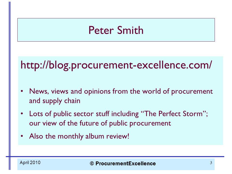 April 2010 © ProcurementExcellence 24 Peter Smith psmith@procurementexcellence.com Tel 01276 691770 Thank you