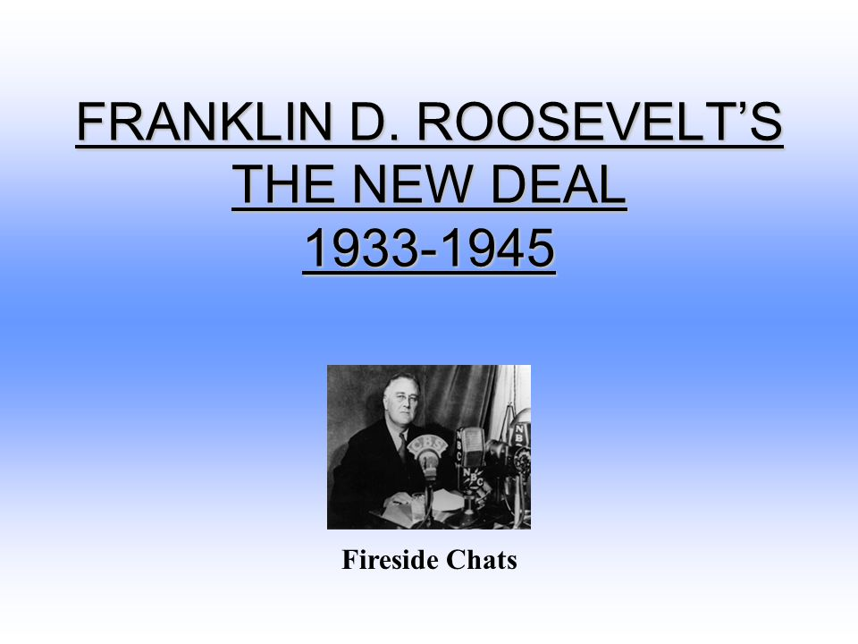 FRANKLIN D. ROOSEVELT'S THE NEW DEAL 1933-1945 Fireside Chats