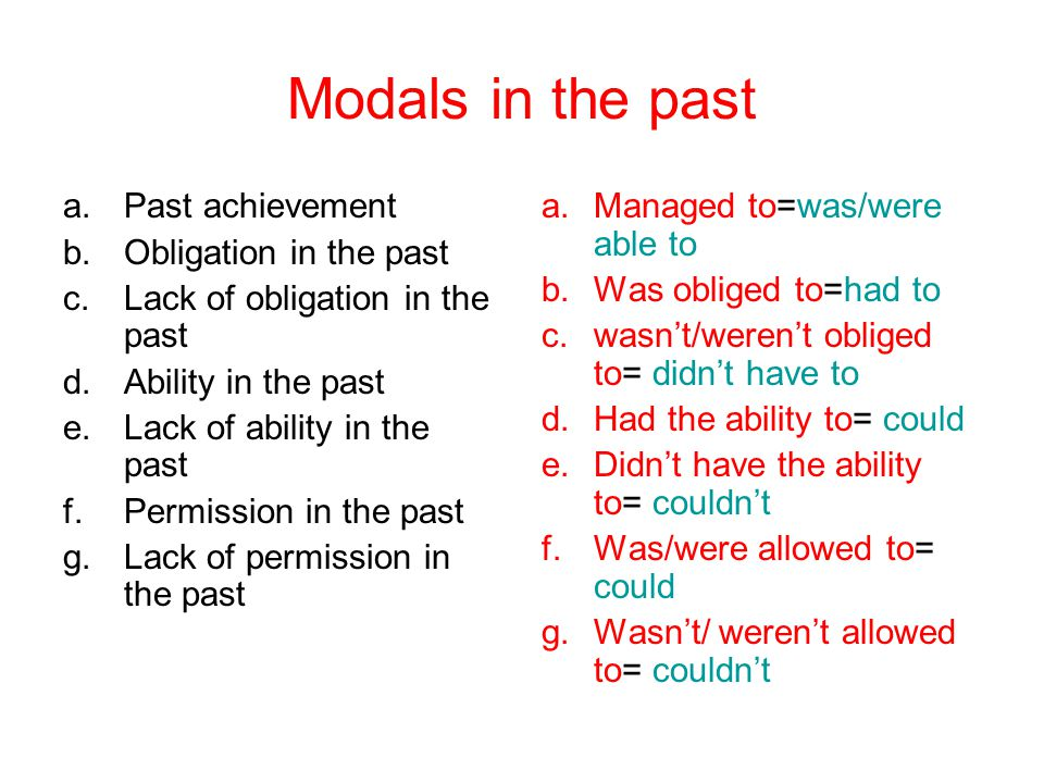 Modals in the past a.Past achievement b.Obligation in the past c.Lack of obligation in the past d.Ability in the past e.Lack of ability in the past f.