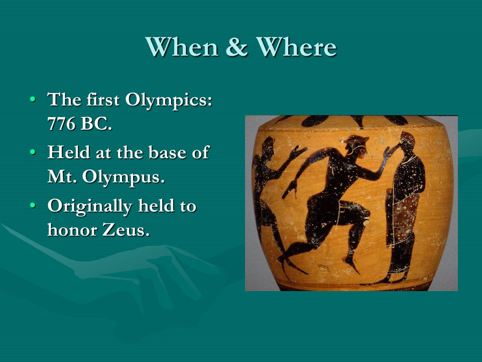 When & Where The first Olympics: 776 BC.The first Olympics: 776 BC.