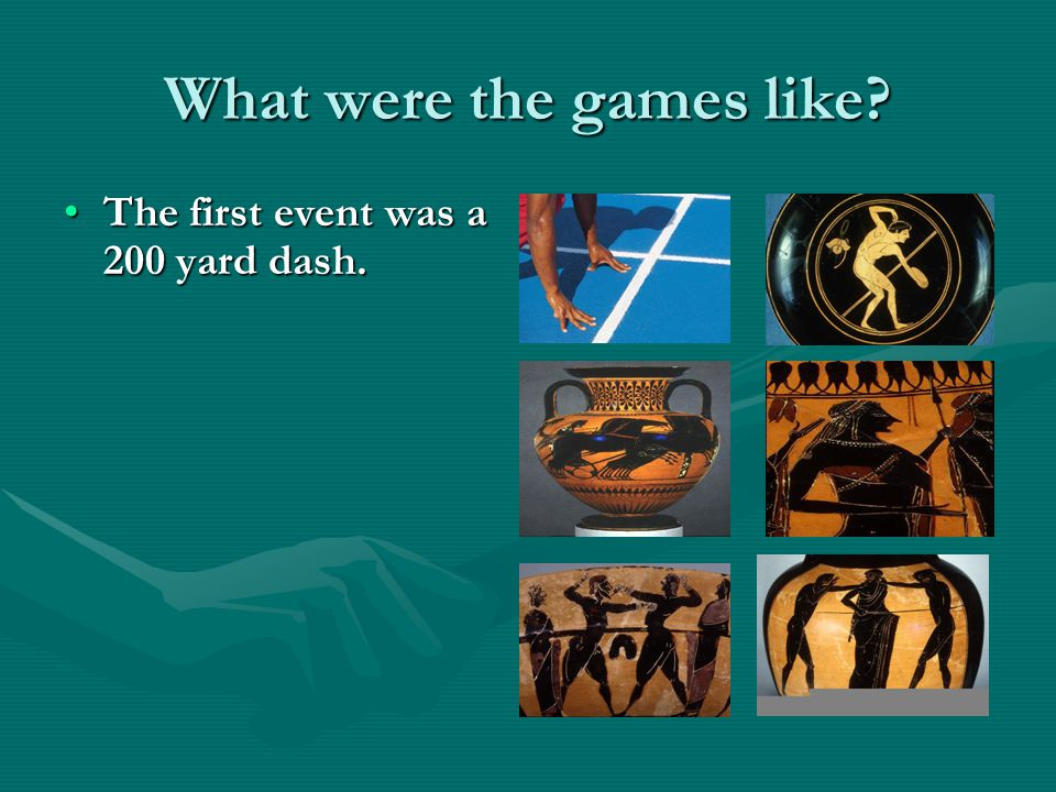 What were the games like The first event was a 200 yard dash.The first event was a 200 yard dash.