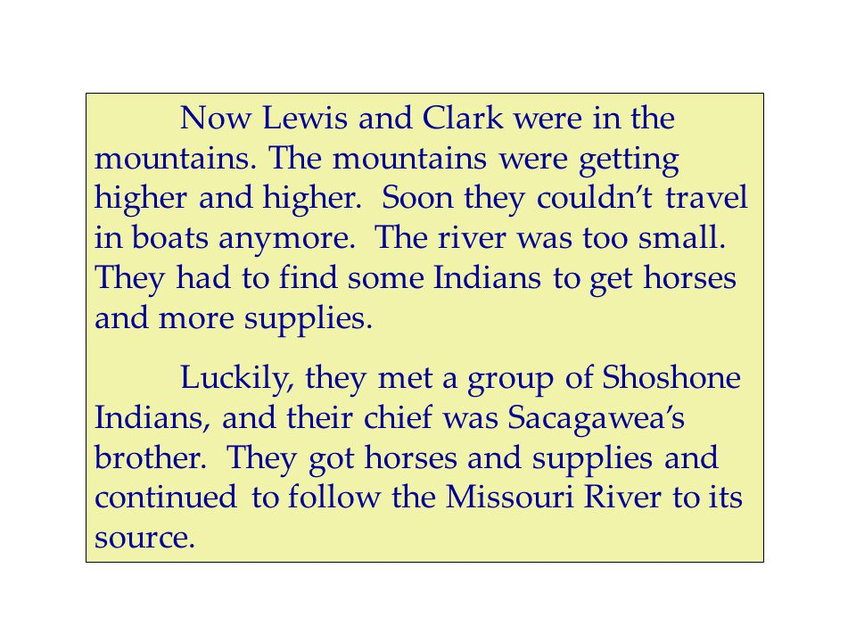 Now Lewis and Clark were in the mountains. The mountains were getting higher and higher.