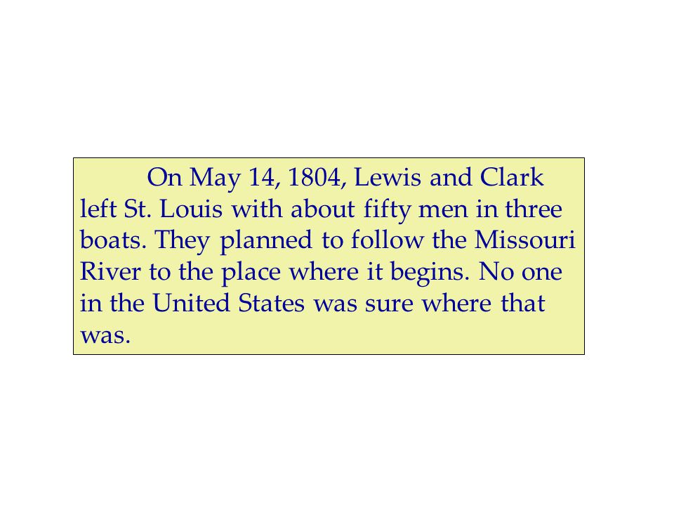 On May 14, 1804, Lewis and Clark left St. Louis with about fifty men in three boats.